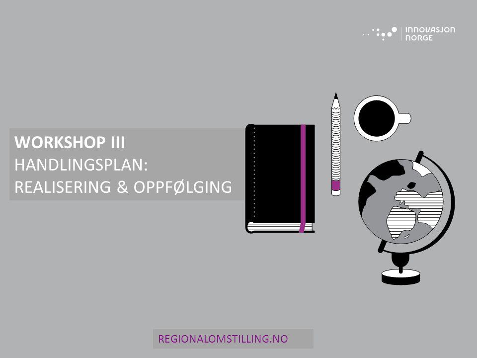 REGIONALOMSTILLING.NO WORKSHOP III HANDLINGSPLAN: REALISERING & OPPFØLGING