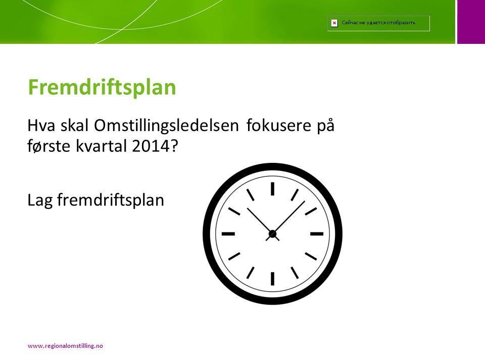 Hva skal Omstillingsledelsen fokusere på første kvartal 2014? Lag fremdriftsplan Fremdriftsplan www.regionalomstilling.no