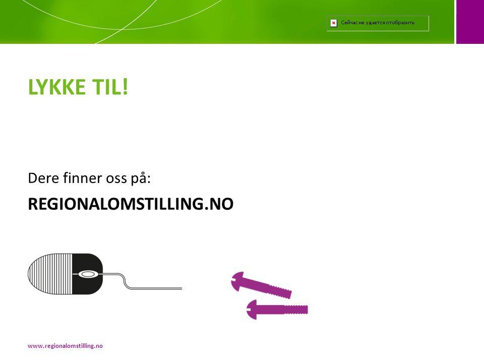 Dere finner oss på: REGIONALOMSTILLING.NO LYKKE TIL! www.regionalomstilling.no
