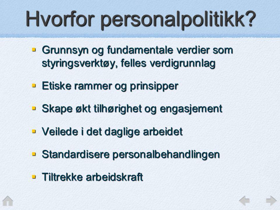 Hvorfor personalpolitikk?  Grunnsyn og fundamentale verdier som styringsverktøy, felles verdigrunnlag  Etiske rammer og prinsipper  Skape økt tilhø