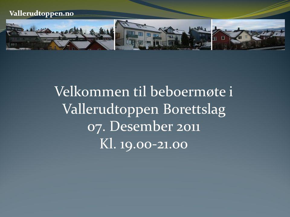 Vallerudtoppen.no Velkommen til beboermøte i Vallerudtoppen Borettslag 07. Desember 2011 Kl. 19.00-21.00