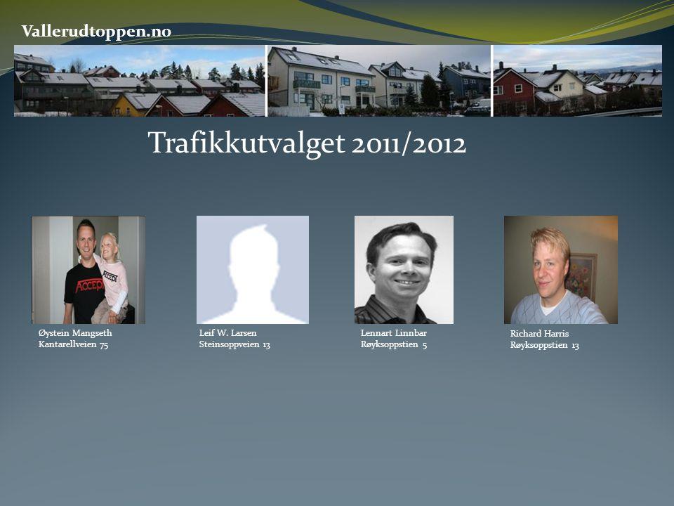 Vallerudtoppen.no Trafikkutvalget 2011/2012 Lennart Linnbar Røyksoppstien 5 Leif W. Larsen Steinsoppveien 13 Øystein Mangseth Kantarellveien 75 Richar