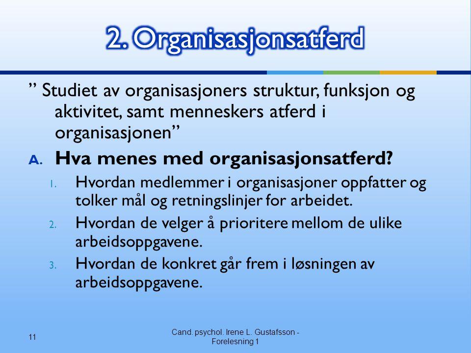 """"""" Studiet av organisasjoners struktur, funksjon og aktivitet, samt menneskers atferd i organisasjonen"""" A. Hva menes med organisasjonsatferd? 1. Hvorda"""