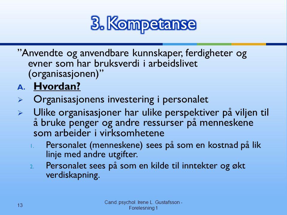 Anvendte og anvendbare kunnskaper, ferdigheter og evner som har bruksverdi i arbeidslivet (organisasjonen) A.