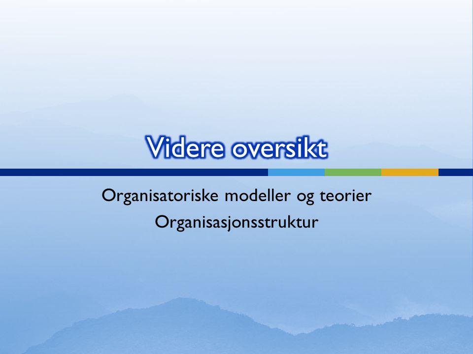Organisatoriske modeller og teorier Organisasjonsstruktur
