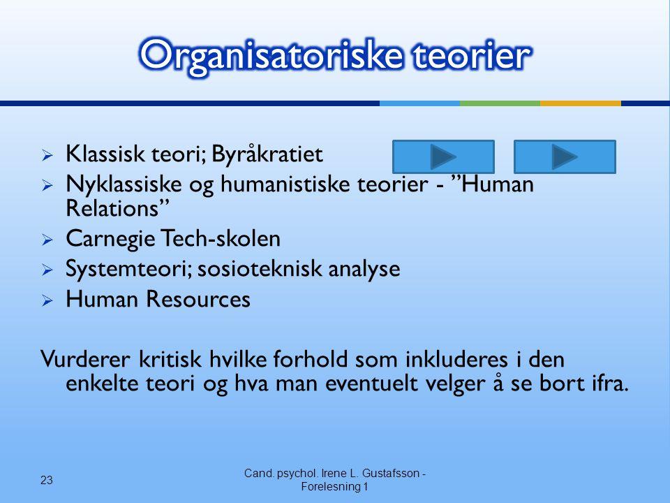 """ Klassisk teori; Byråkratiet  Nyklassiske og humanistiske teorier - """"Human Relations""""  Carnegie Tech-skolen  Systemteori; sosioteknisk analyse  H"""