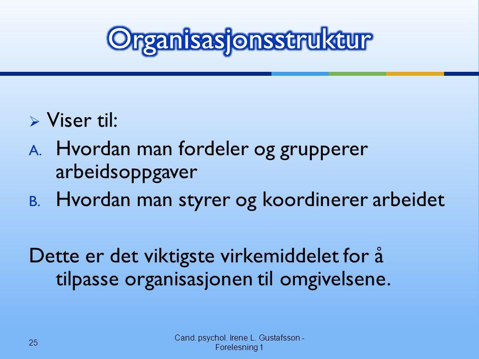  Viser til: A. Hvordan man fordeler og grupperer arbeidsoppgaver B. Hvordan man styrer og koordinerer arbeidet Dette er det viktigste virkemiddelet f