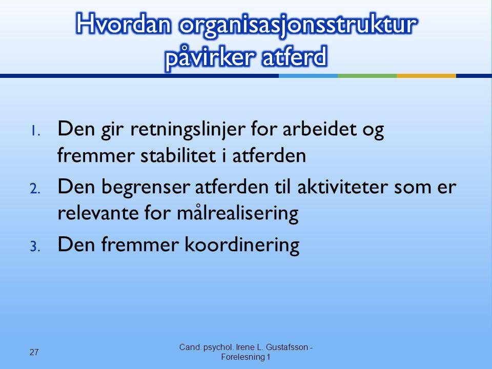 1. Den gir retningslinjer for arbeidet og fremmer stabilitet i atferden 2. Den begrenser atferden til aktiviteter som er relevante for målrealisering