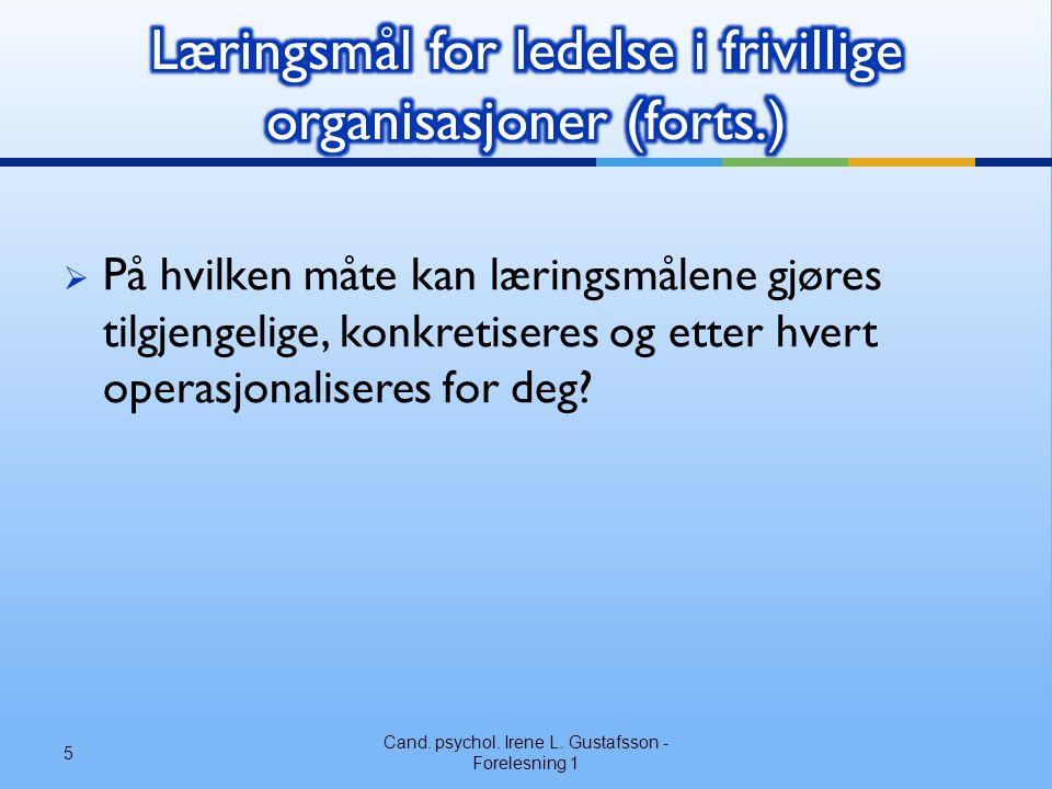  På hvilken måte kan læringsmålene gjøres tilgjengelige, konkretiseres og etter hvert operasjonaliseres for deg? Cand. psychol. Irene L. Gustafsson -