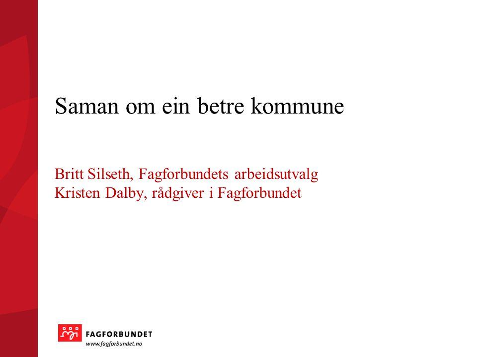 Britt Silseth, Fagforbundets arbeidsutvalg Kristen Dalby, rådgiver i Fagforbundet Saman om ein betre kommune
