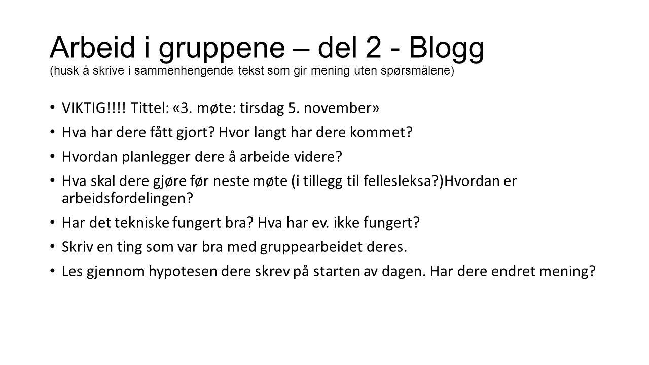 Arbeid i gruppene – del 2 - Blogg (husk å skrive i sammenhengende tekst som gir mening uten spørsmålene) • VIKTIG!!!! Tittel: «3. møte: tirsdag 5. nov
