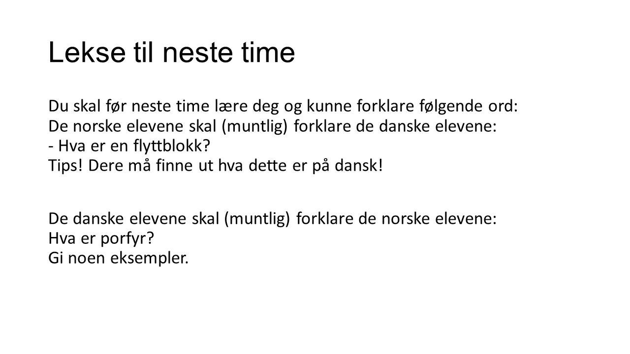 Lekse til neste time Du skal før neste time lære deg og kunne forklare følgende ord: De norske elevene skal (muntlig) forklare de danske elevene: - Hv
