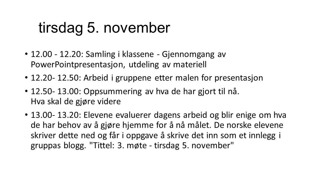 tirsdag 5. november • 12.00 - 12.20: Samling i klassene - Gjennomgang av PowerPointpresentasjon, utdeling av materiell • 12.20- 12.50: Arbeid i gruppe