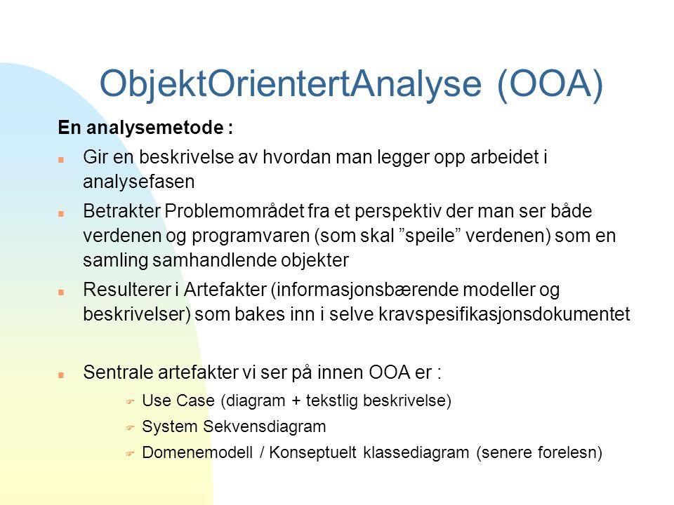 ObjektOrientertAnalyse (OOA) En analysemetode : n Gir en beskrivelse av hvordan man legger opp arbeidet i analysefasen n Betrakter Problemområdet fra