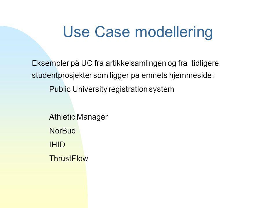 Use Case modellering Eksempler på UC fra artikkelsamlingen og fra tidligere studentprosjekter som ligger på emnets hjemmeside : Public University regi
