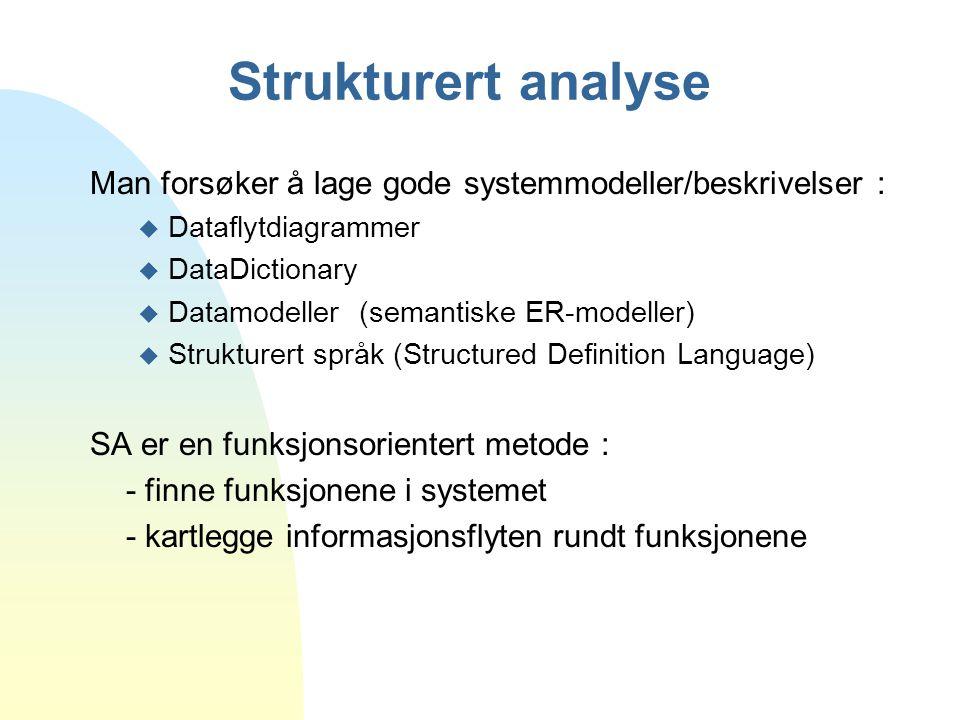 Strukturert analyse Man forsøker å lage gode systemmodeller/beskrivelser : u Dataflytdiagrammer u DataDictionary u Datamodeller (semantiske ER-modelle