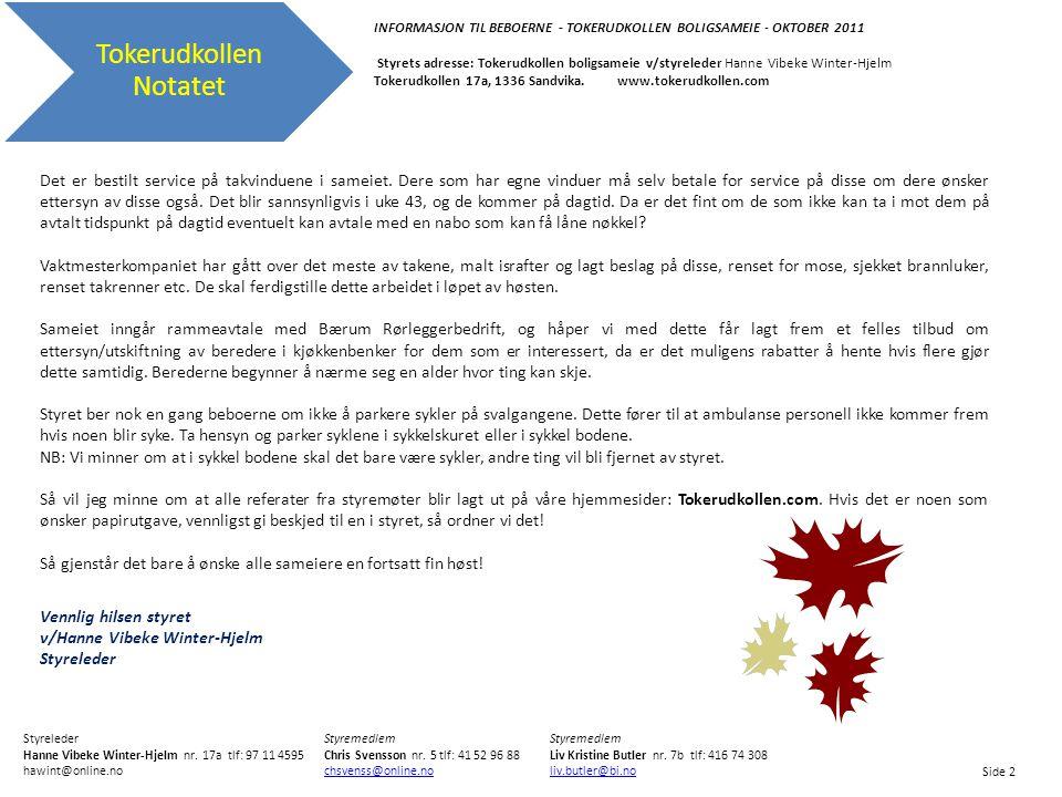 Tokerudkollen Notatet INFORMASJON TIL BEBOERNE - TOKERUDKOLLEN BOLIGSAMEIE - OKTOBER 2011 Styrets adresse: Tokerudkollen boligsameie v/styreleder Hanne Vibeke Winter-Hjelm Tokerudkollen 17a, 1336 Sandvika.