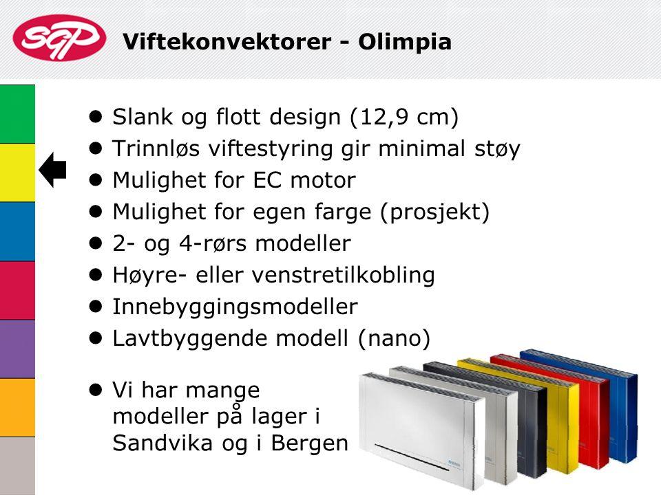 Viftekonvektorer - Olimpia  Slank og flott design (12,9 cm)  Trinnløs viftestyring gir minimal støy  Mulighet for EC motor  Mulighet for egen farg