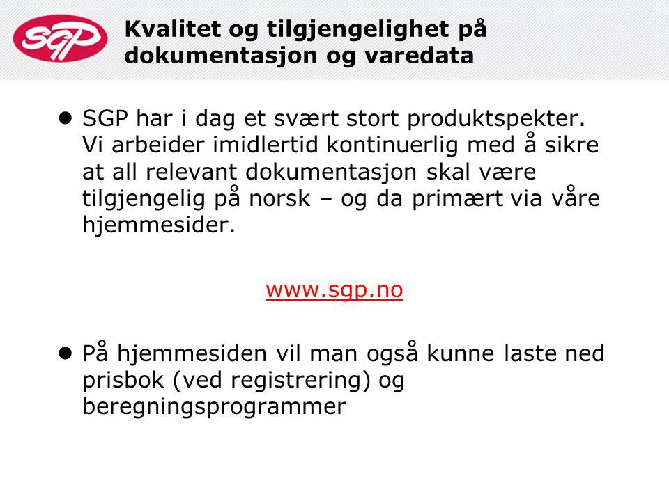 Kvalitet og tilgjengelighet på dokumentasjon og varedata  SGP har i dag et svært stort produktspekter. Vi arbeider imidlertid kontinuerlig med å sikr