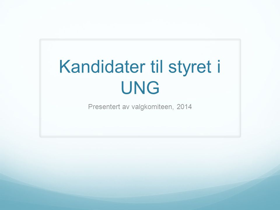 Kandidater til styret i UNG Presentert av valgkomiteen, 2014