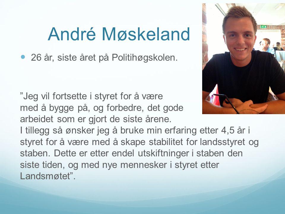 """André Møskeland  26 år, siste året på Politihøgskolen. """"Jeg vil fortsette i styret for å være med å bygge på, og forbedre, det gode arbeidet som er g"""