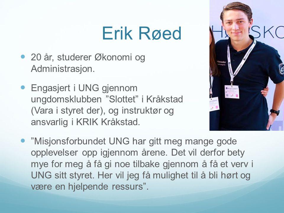 """Erik Røed  20 år, studerer Økonomi og Administrasjon.  Engasjert i UNG gjennom ungdomsklubben """"Slottet"""" i Kråkstad (Vara i styret der), og instruktø"""
