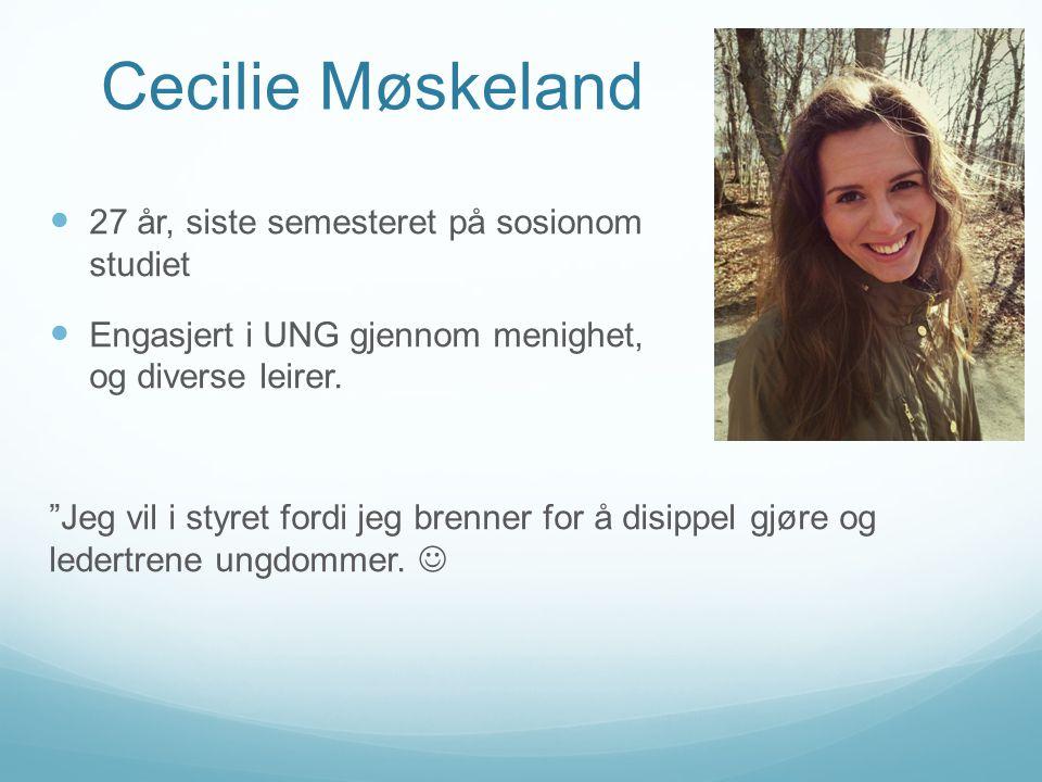 """Cecilie Møskeland  27 år, siste semesteret på sosionom studiet  Engasjert i UNG gjennom menighet, og diverse leirer. """"Jeg vil i styret fordi jeg bre"""