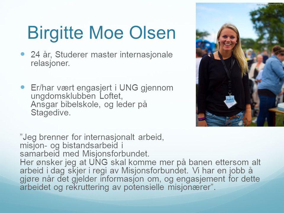 Birgitte Moe Olsen  24 år, Studerer master internasjonale relasjoner.  Er/har vært engasjert i UNG gjennom ungdomsklubben Loftet, Ansgar bibelskole,