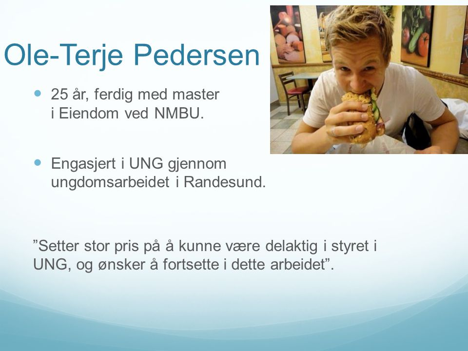 """Ole-Terje Pedersen  25 år, ferdig med master i Eiendom ved NMBU.  Engasjert i UNG gjennom ungdomsarbeidet i Randesund. """"Setter stor pris på å kunne"""
