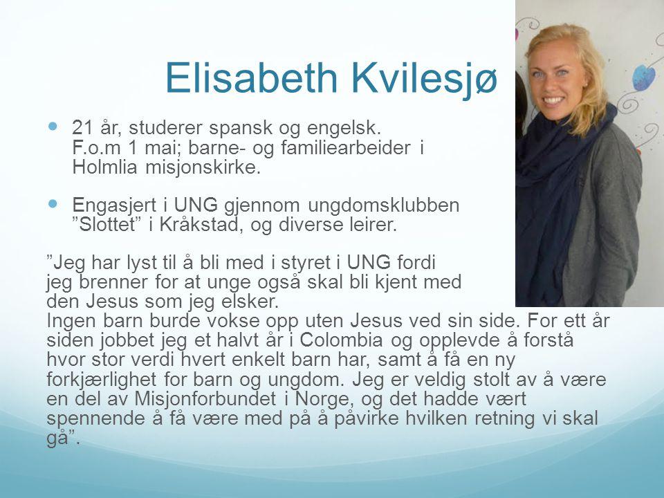 Elisabeth Kvilesjø  21 år, studerer spansk og engelsk. F.o.m 1 mai; barne- og familiearbeider i Holmlia misjonskirke.  Engasjert i UNG gjennom ungdo