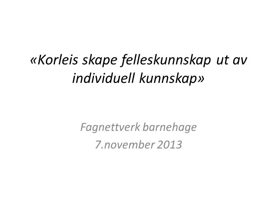 «Korleis skape felleskunnskap ut av individuell kunnskap» Fagnettverk barnehage 7.november 2013