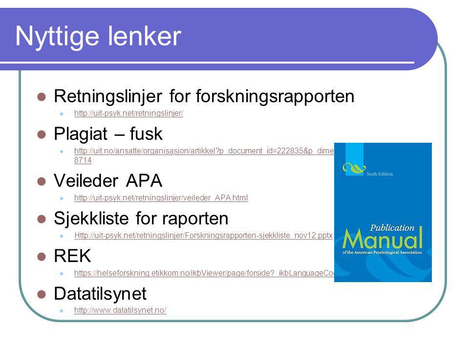 Nyttige lenker  Retningslinjer for forskningsrapporten  http://uit-psyk.net/retningslinjer/ http://uit-psyk.net/retningslinjer/  Plagiat – fusk  h