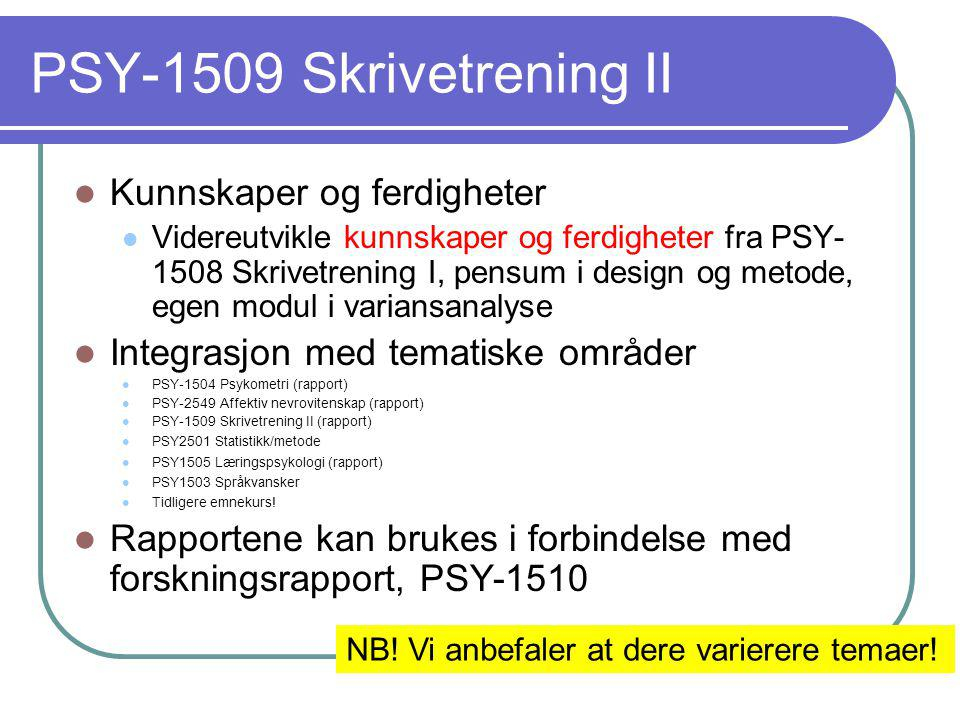 PSY-1509 Skrivetrening II  Kunnskaper og ferdigheter  Videreutvikle kunnskaper og ferdigheter fra PSY- 1508 Skrivetrening I, pensum i design og meto