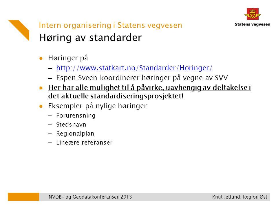 Høring av standarder ● Høringer på – http://www.statkart.no/Standarder/Horinger/ http://www.statkart.no/Standarder/Horinger/ – Espen Sveen koordinerer