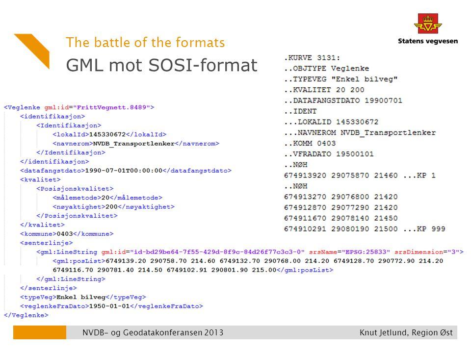 GML mot SOSI-format The battle of the formats NVDB- og Geodatakonferansen 2013 Knut Jetlund, Region Øst
