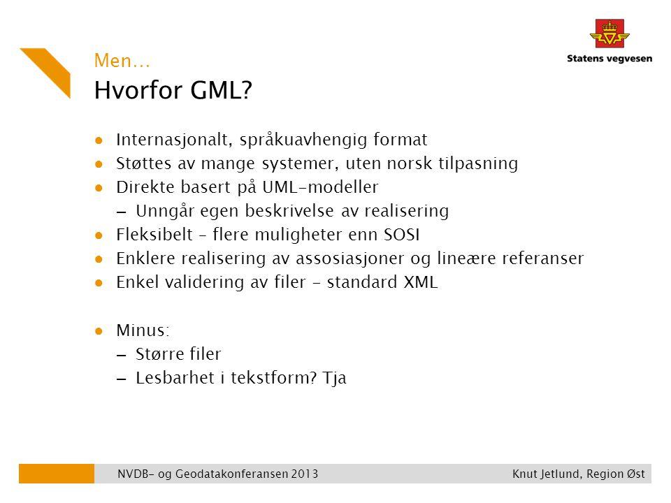 Hvorfor GML? ● Internasjonalt, språkuavhengig format ● Støttes av mange systemer, uten norsk tilpasning ● Direkte basert på UML-modeller – Unngår egen