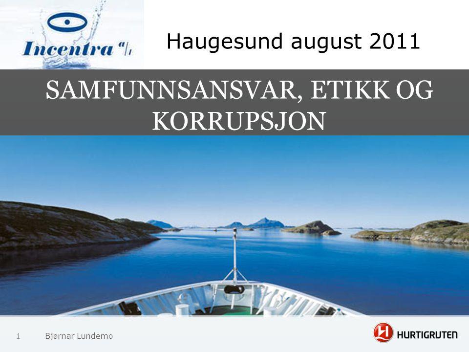 SAMFUNNSANSVAR, ETIKK OG KORRUPSJON 1 Bjørnar Lundemo Haugesund august 2011