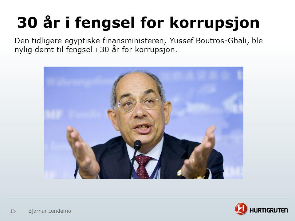 15 Bjørnar Lundemo 30 år i fengsel for korrupsjon Den tidligere egyptiske finansministeren, Yussef Boutros-Ghali, ble nylig dømt til fengsel i 30 år f