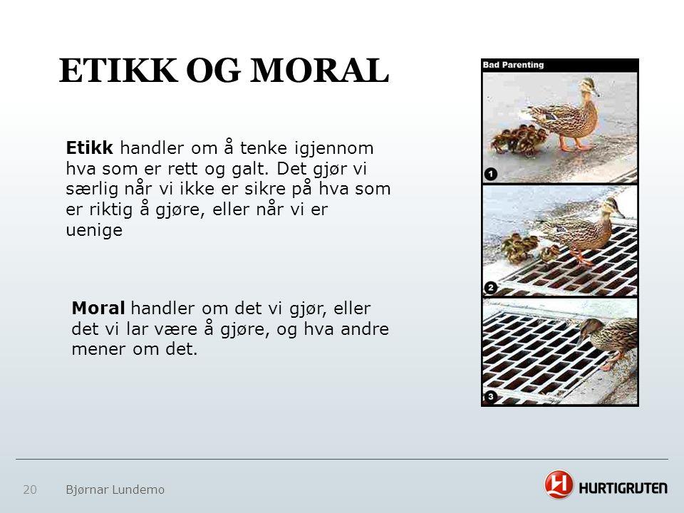 ETIKK OG MORAL 20 Bjørnar Lundemo Moral handler om det vi gjør, eller det vi lar være å gjøre, og hva andre mener om det. Etikk handler om å tenke igj