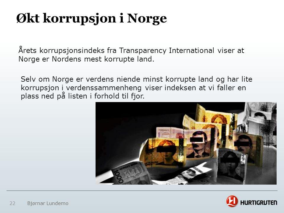 Økt korrupsjon i Norge 22 Bjørnar Lundemo Årets korrupsjonsindeks fra Transparency International viser at Norge er Nordens mest korrupte land. Selv om