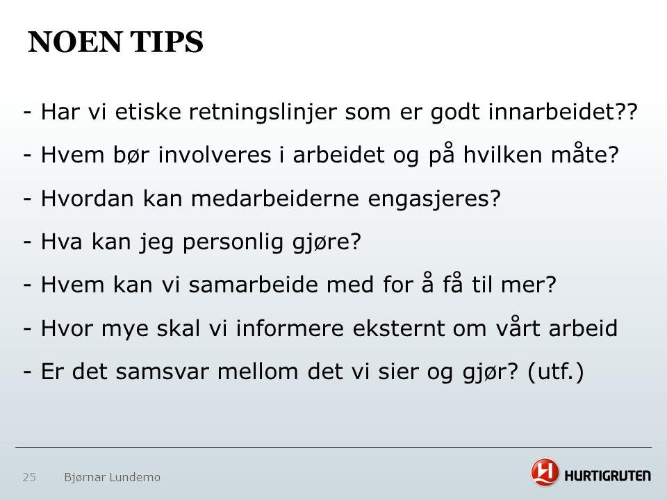 25 Bjørnar Lundemo - Har vi etiske retningslinjer som er godt innarbeidet?? - Hvem bør involveres i arbeidet og på hvilken måte? - Hvordan kan medarbe