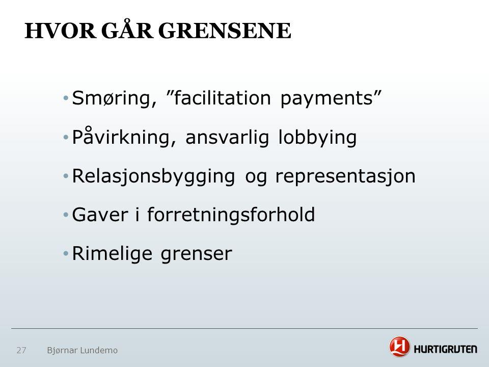 """HVOR GÅR GRENSENE • Smøring, """"facilitation payments"""" • Påvirkning, ansvarlig lobbying • Relasjonsbygging og representasjon • Gaver i forretningsforhol"""