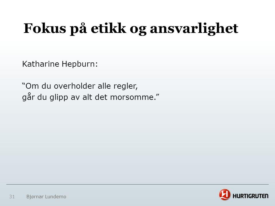 """Katharine Hepburn: """"Om du overholder alle regler, går du glipp av alt det morsomme."""" Fokus på etikk og ansvarlighet 31 Bjørnar Lundemo"""