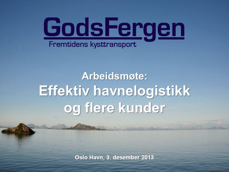 Arbeidsmøte: Effektiv havnelogistikk og flere kunder Oslo Havn, 3. desember 2013