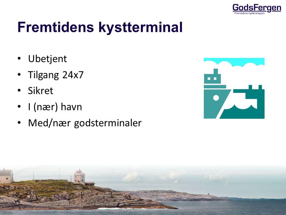 Fremtidens kystterminal • Ubetjent • Tilgang 24x7 • Sikret • I (nær) havn • Med/nær godsterminaler