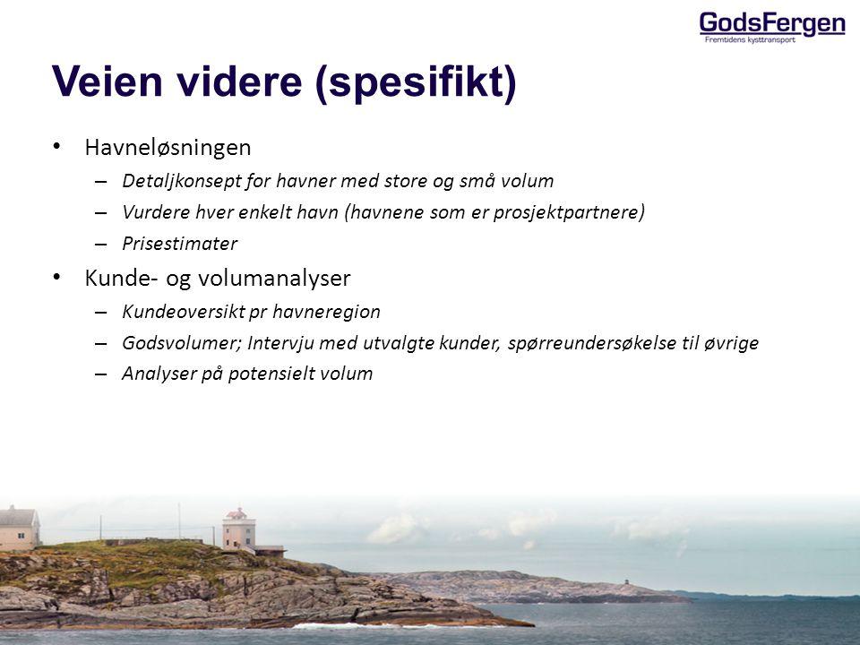Veien videre (spesifikt) • Havneløsningen – Detaljkonsept for havner med store og små volum – Vurdere hver enkelt havn (havnene som er prosjektpartner
