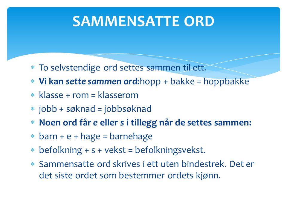  Praktisk norsk 2, oppg 13.4, 13.5 http://praktisknorsk2.cappelendamm.no/c342571/luke tekst/vis_js.html?tid=375294&strukt_tid=342571 http://praktisknorsk2.cappelendamm.no/c342571/luke tekst/vis_js.html?tid=375294&strukt_tid=342571  Norsk nettskole, oppg 7-15 http://norsknettskole.no/globalskolen/ressurssidene/t ester/Morten/lese/index.htm http://norsknettskole.no/globalskolen/ressurssidene/t ester/Morten/lese/index.htm  Norsk nett, oppg 2 http://vefir.mh.is/norska/ordb_opg2.htm http://vefir.mh.is/norska/ordb_opg2.htm  Just fun, ord i ord #1-#10  http://www.justfun.no/oppgave.php http://www.justfun.no/oppgave.php OPPGAVER