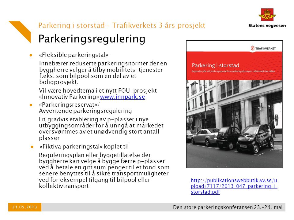 Parkeringsregulering Parkering i storstad – Trafikverkets 3 års prosjekt ● «Fleksible parkeringstal» - Innebærer reduserte parkeringsnormer der en byg