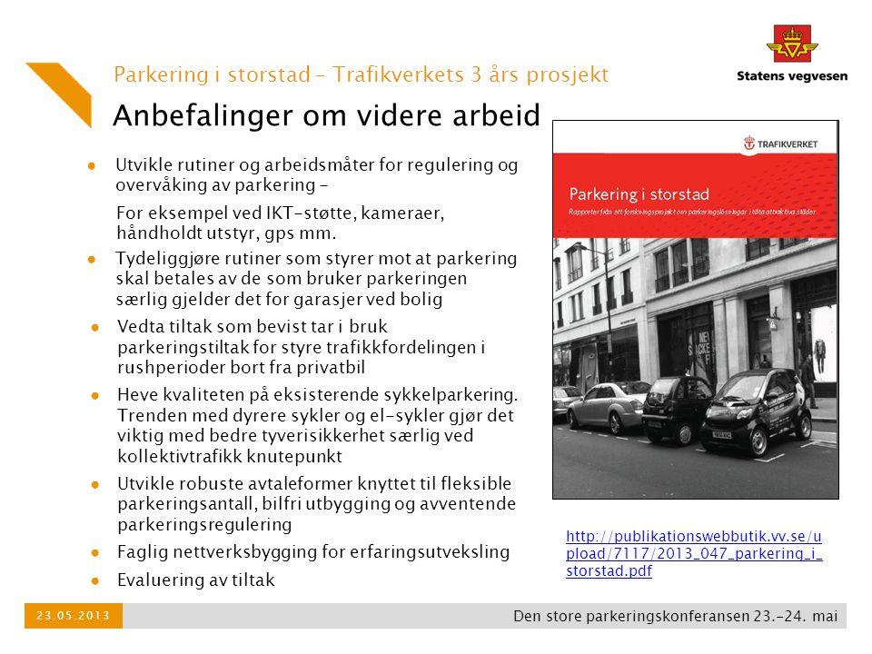 Anbefalinger om videre arbeid Parkering i storstad – Trafikverkets 3 års prosjekt ● Utvikle rutiner og arbeidsmåter for regulering og overvåking av pa
