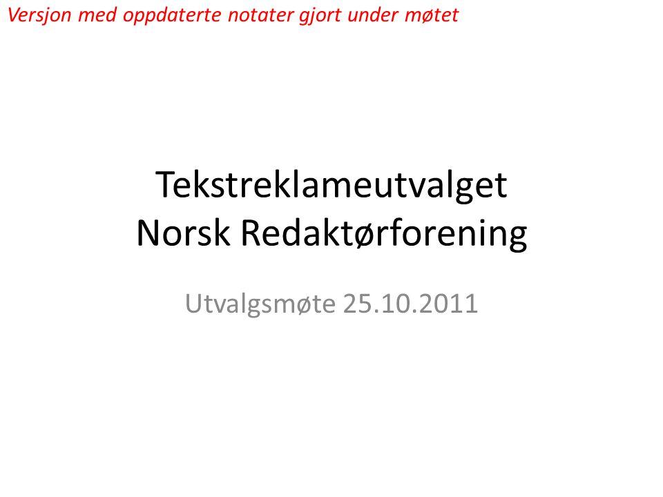 Tekstreklameutvalget Norsk Redaktørforening Utvalgsmøte 25.10.2011 Versjon med oppdaterte notater gjort under møtet